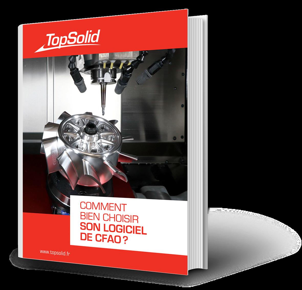 TopSolid-3D-Comment Choisir son logiciel de CFAO-Livre Blanc